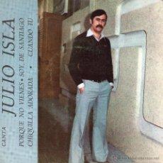 Discos de vinilo: JULIO ISLA, EP, POR QUE NO VIENES + 3, AÑO 1979. Lote 52888632