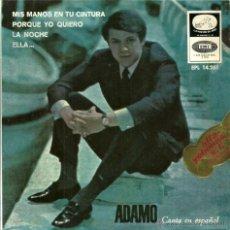 Discos de vinilo: ADAMO CANTA EN ESPAÑOL - MIS MANOS EN TU CINTURA / ELLA... / LA NOCHE / PORQUE YO QUIERO - 1966. Lote 53085213