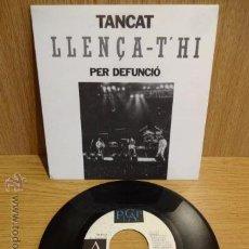 Discos de vinilo: TANCAT PER DEFUNCIÓ. LLENÇA-T'HI. SINGLE-PROMO / PICAP - 1992. MUY BUENA CALIDAD. ***/***. Lote 53136916
