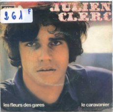 Discos de vinilo: JULIEN CLERC / LES FLEURS DES GARES / LE CARAVANIER (SINGLE PROMO 1971). Lote 206465140