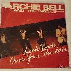 Discos de vinilo: ARCHIE BELL AND THE DRELLS - LOOK BACK OVER YOUR SHOULDER (2 VERSIONES) (1987). Lote 53259816