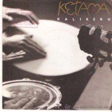 Discos de vinilo: SINGLE PROMOCIONAL KETAMA KALILEÑO EDITADO POR PHILIPS . Lote 53314719