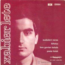 Discos de vinilo: EP XABIER LETE EDITADO POR EDIGSA - EUSKALERRI NEREA-BIHOTZA-LORE GORRIEN BALADA-POETA CON ENCARTES. Lote 53315216
