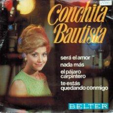 Discos de vinilo: CONCHITA BAUTISTA. SERÁ EL AMOR/ NADA MÁS/ PÁJARO CARPINTERO/TE ESTÁS QUEDANDO CONMIGO. BELTER 1968. Lote 53339941