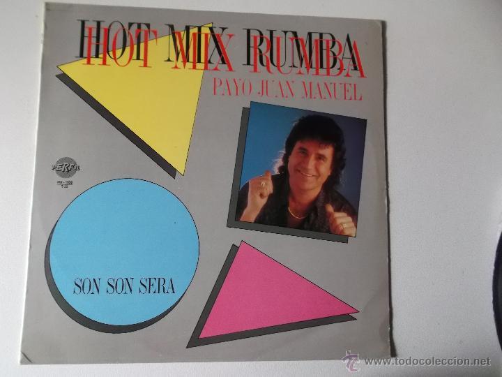 PAYO JUAN MANUEL - HOT MIX RUMBA - SON SON SERA - NO LA LLORES - COCO DE AGUA - 1988 (Música - Discos de Vinilo - Maxi Singles - Flamenco, Canción española y Cuplé)