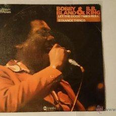 Discos de vinilo: BOBBY BLAND & B.B. KING - LET THE GOOD TIMES ROLL / STRANGE THINGS (1976). Lote 53439195