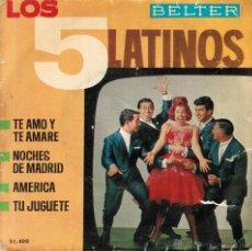 Discos de vinilo: LOS 5 LATINOS. TE AMO Y TE AMARÉ/ NOCHES DE MADRID/ AMÉRICA/ TU JUGUETE. BELTER, ESP. 1964 EP. Lote 53534898