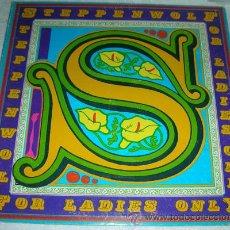 Discos de vinilo: STEPPENWOLF - FOR LADIES ONLY - LP ORIGINAL USA. Lote 53562661