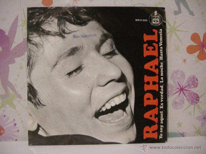 RAPHAEL *** LA NOCHE, ES VERDAD, HASTA VENECIA, YO SOY AQUEL *** SINGLE VINILO HISPAVOX AÑO 1966 (Música - Discos - Singles Vinilo - Cantautores Españoles)