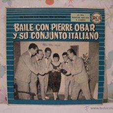 Discos de vinilo: BAILE CON PIERRE OBAR Y SU CONJUNTO ITALIANO *** SINGLE VINILO RCA AÑO 1958 *** MUY ESCASO. Lote 53585479
