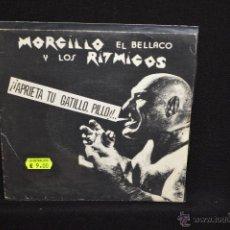 Disques de vinyle: MORCILLO EL BELLACO Y LOS RITMICOS - APRIETA TU GATILLO PILLO - SINGLE. Lote 53696572