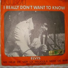 Discos de vinilo: ELVIS PRESLEY / I REALLY DON'T WANT TO KNOW , SINGLE ESPAÑOL. Lote 62578627