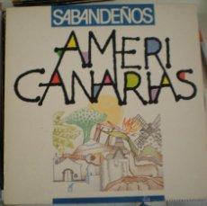 Discos de vinilo: SABANDEÑOS - AMERICANARIAS. Lote 53826360