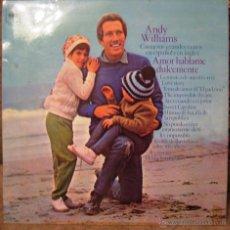 Discos de vinilo: ANDY WILLIAMS- AMOR HABLAME DULCEMENTE- TEMAS DE AMOR.. Lote 53892210