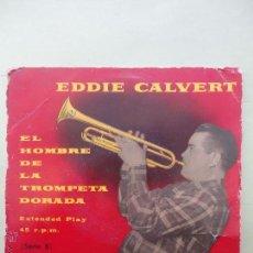 Discos de vinilo: EDDIE CALVERT. EL HOMBRE DE LA TROMPETA DORADA.. Lote 53934640