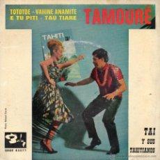 Discos de vinilo: TAI Y SUS TAHITIANOS - TAMOURE, EP, TOTOTOE + 3, AÑO 1963. Lote 53969827