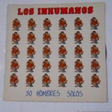 Discos de vinilo: LOS INHUMANOS - 30 HOMBRES SOLOS . LP . TDKLP. Lote 53970945