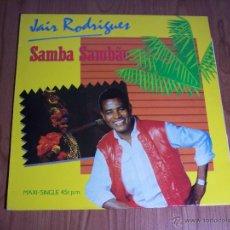 Discos de vinilo: MAXI SINGLE - JAIR RODRIGUES (SAMBA SAMBAO) SPAIN - ARIOLA - 1984. Lote 54161198