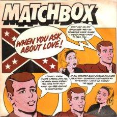 Discos de vinilo: MATCHBOX - WHEN YOU ASK ABOUT LOVE . Lote 54270302