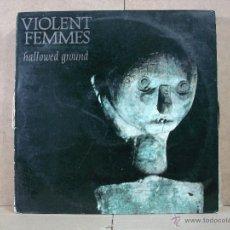 Disques de vinyle: VIOLENT FEMMES - HALLOWED GROUND - LONDON-SLASH 9-56 022 - 1984. Lote 54275586