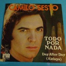 Discos de vinilo: CAMILO SESTO. TODO POR NADA. DAY AFTER DAY ( ALELUYA ). Lote 54296849