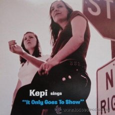 Discos de vinilo: KEPI - SINGS IT ONLY GOES TO SHOW. Lote 54311497