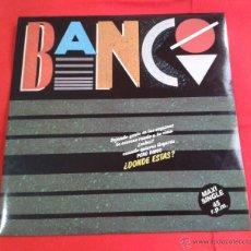 Discos de vinilo: BANCO - DONDE ESTAS (1985) MAXI SINGLE. Lote 54389095