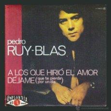 Discos de vinilo: PEDRO RUY-BLAS – A LOS QUE HIRIÓ EL AMOR./DÉJAME - SINGLE POPLANDIA 1984.REEDICIÓN. Lote 54392449
