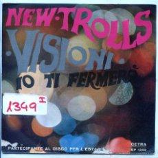 Discos de vinilo: NEW TROLLS / VISIONI / IO TI FERMERO (SINGLE PROMO ITALIANO). Lote 54412548