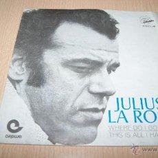 Discos de vinilo: JULIUS LA ROSA: WHERE DO I GO + THIS IS ALL I HAD (EXIT RECORDS,1969). FUNDA EN MAL ESTADO. Lote 54445038