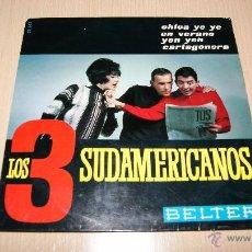 Discos de vinilo: LOS TRES SUDAMERICANOS.CHICA YE-YE.EN VERANO.YEH YEH.CARTAGENERA.BELTER. Lote 54445446