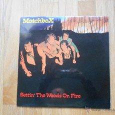 Discos de vinilo: MATCHBOX, SETTIN THE WOODS ON FIRE ORIGINAL 1980. Lote 54502128