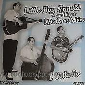 LITTLE BOY ARNOLD & HIS WESTERN OAKIES - I GOTTA GO (SLEAZY RECORDS - SR01) (Música - Discos - Singles Vinilo - Rock & Roll)
