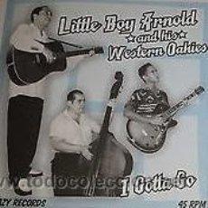 Discos de vinilo: LITTLE BOY ARNOLD & HIS WESTERN OAKIES - I GOTTA GO (SLEAZY RECORDS - SR01). Lote 54529539