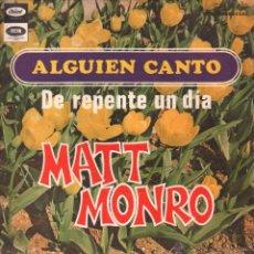 Discos de vinilo: MATT MONRO - ALGUIEN CANTO / DE REPENTE UN DIA / SINGLE CAPITOL DE 1968 ,RF-24 ,BUEN ESTADO. Lote 54644670