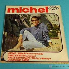 Discos de vinilo: MICHEL. JAMAS, JAMAS. CHAO, CHAO. ANTES SANTÍGUATE. CANCIÓN DE AMOR. Lote 54725914