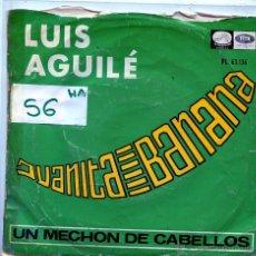 Discos de vinilo: LUIS AGUILE / JUANITA BANANA / UN MECHON DE CABELLOS (SINGLE 1966). Lote 54758653