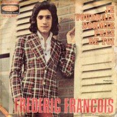 Discos de vinilo: FREDERIC FRANCOIS - JE VOUDRAIS DORMIR PRES DE TOI - SINGLE FRANCES. Lote 54775171