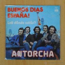 Discos de vinilo: ANTORCHA - BUENOS DIAS ESPAA - SINGLE. Lote 54805466