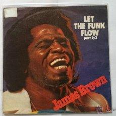 Discos de vinilo: JAMES BROWN - LET THE FUNK FLOW (PART 1) / LET THE FUNK FLOW (PART 2). Lote 54829231