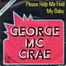 Discos de vinilo: GEORGE MC CRAE - PLEASE HELP ME FIND MY BABY - SINGLE. Lote 54866371
