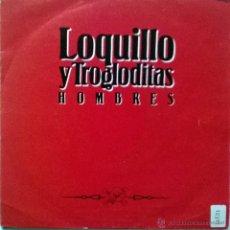 Discos de vinilo: LOQUILLO Y TROGLODITAS. HOMBRES (A Y B). HISPAVOX, ESP. 1991 SINGLE. Lote 145547462