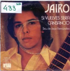Discos de vinilo: JAIRO / SI VUELVES SERA CANSANCIO / SRA. DE JUAN FERNANDEZ (SINGLE 1973). Lote 54950451