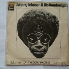 Discos de vinilo: JOHNNY JOHNSON AND HIS BANDWAGON - (BLAME IT) ON THE PONY EXPRESS / NEVER LET HER GO (1970). Lote 54979111