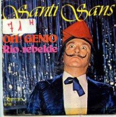 SANTI SANS/ OH! GENIO / RIO REBELDE (SINGLE 1976)