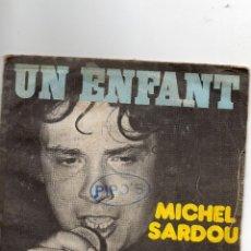 Discos de vinilo: MICHEL SARDOU - UN ENFANT - SINGLE. Lote 54993459