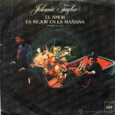 Discos de vinilo: JOHNNIE TAYLOR - EL AMOR ES MEJOR EN LA MAÑANA - SINGLE. Lote 54994231