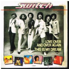 Discos de vinilo: SWITCH - LOVE OVER AND OVER AGAIN / THIS IS MY DREAM - SINGLE 1981. Lote 55038811