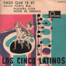 Discos de vinilo: OS CINCO LATINOS - ENDE QUE TE VI - ADIOS PAMPA MIA / PEQUEÑA FLOR...EP FONTANA DE 1959 RF-230. Lote 55047044