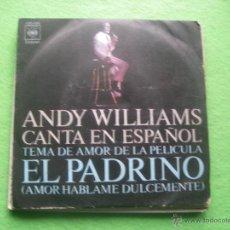 Discos de vinilo: ANDY WILLIANS -TEMA DE AMOR DE LA PELÍCULA EL PADRINO EN ESPAÑOL - CBS 1972. Lote 55088523